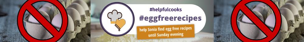 #HelpfulCooks Challenge Week 1 - Egg-Free Recipes Needed