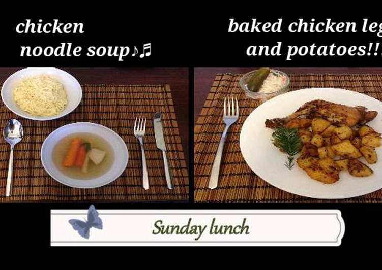 Sunday Lunch Chicken Noodle Soup And Baked Chicken With Potatoes