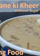 Makhane ki kheer without sugar