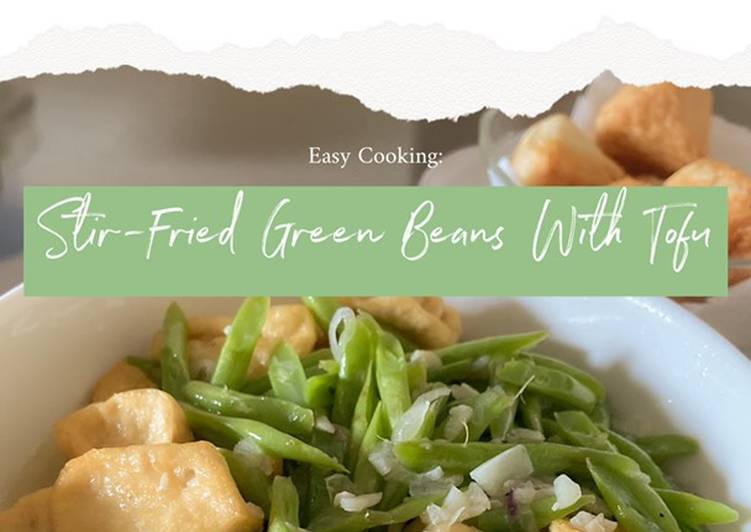 Easy Cooking: Stir-Fried Green Beans With Tofu