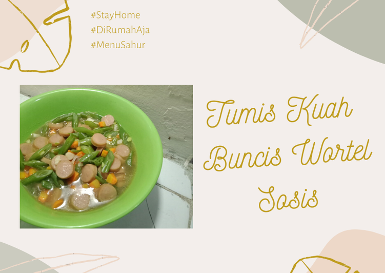 Tumis Kuah Buncis Wortel Sosis