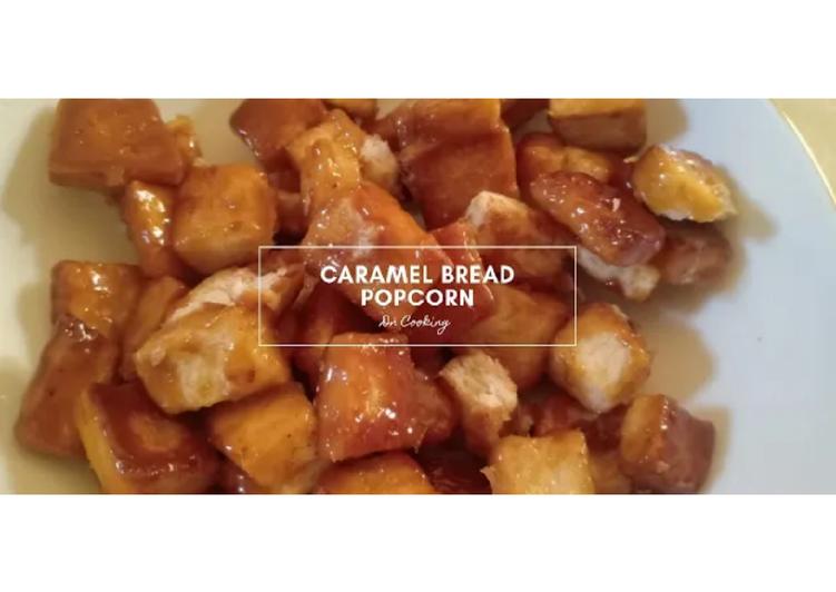 Resep Caramel Bread Popcorn wajib dicoba