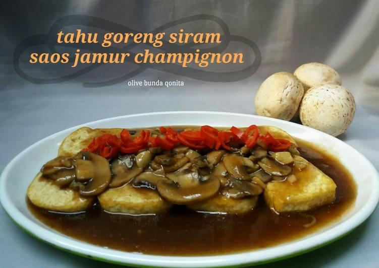 Tahu goreng siram saos jamur champignon