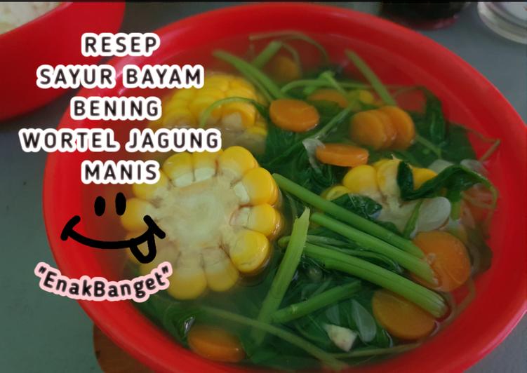 Resep Sayur Bayam Bening Wortel Jagung Manis